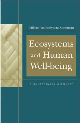 Ecosystems and Human Well-Being: A Framework for Assessment