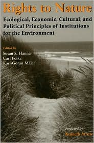 Rights to Nature: Ecological Economic Cultural and Political Principles of Institutions for the Environment