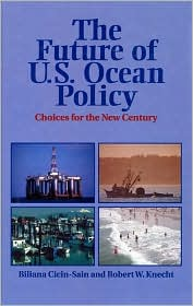 The Future of U. S. Ocean Policy: Choices for the New Century