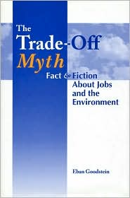 The Trade Off Myth: Fact and Fiction About Jobs and the Environment