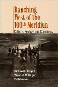 Ranching West of the 100th Meridian: Culture, Ecology, and Economics