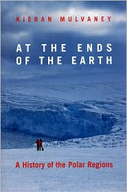 At the Ends of the Earth: A History of the Polar Regions