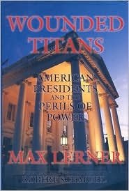 Wounded Titans: American Presidents and the Perils of Power