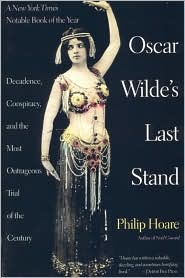 Oscar Wilde's Last Stand: Decadence, Conspiracy and the Most Outrageuos Trial ... . .