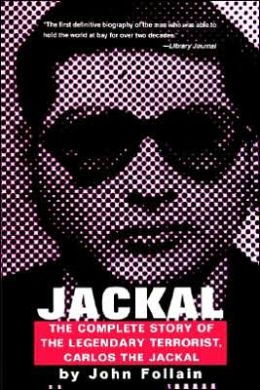 Jackal: Finally, the Complete Story of the Legendary Terrorist, Carlos the Jackal