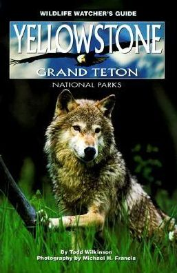 Yellowstone and Grand Teton National Parks: Wildlife Watcher's Guide