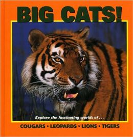 Big Cats!: Exploring the Fascinating Worlds of Cougars, Leopards, Lions, and Tigers