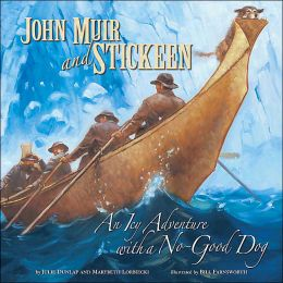 John Muir and Stickeen: An Icy Adventure with a No-Good Dog