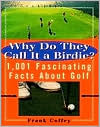 Why Do They Call It a Birdie? 1,001 Fascinating Facts about Golf