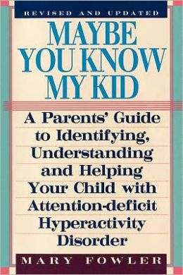 Maybe You Know My Kid: A Parent's Guide to Identifying, Understanding, and Helping Your Child with Attention Deficit Hyperactivity Disorder