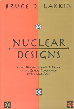 Nuclear Designs: Great Britain, France, and China in the Global Governance of Nuclear Arms