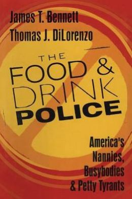 Food and Drink Police: America's Nannies, Busybodies, and Petty Tyrants