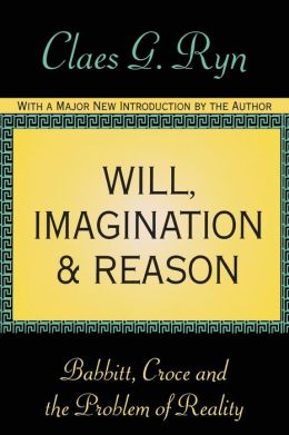 Will, Imagination, and Reason: Babbitt, Croce, and the Problem of Reality