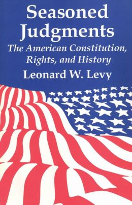 Seasoned Judgments: The American Constitution, Rights, and History