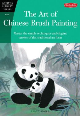 The Art of Chinese Brush Painting: Master the simple techniques and elegant strokes of this traditional art form