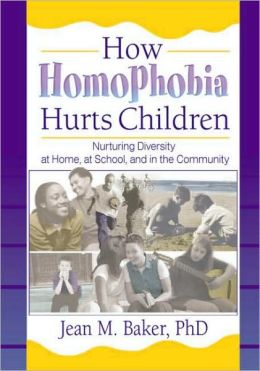 How Homophobia Hurts Children: Nuturing Diversity at Home, at School and in the Community