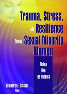 Rising Like the Phoenix: Trauma, Stress, and Resilience in the Lives of Sexual Minority Women