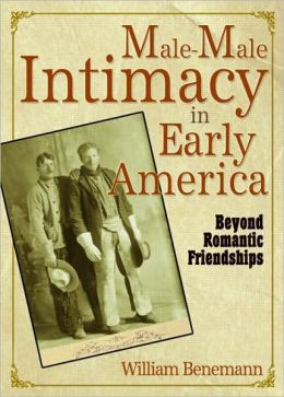 Male-Male Intimacy in Early America: Beyond Romantic Friendships