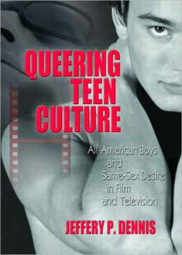 Queering Teen Culture: All-American Boys and Same Sex Desire in Film and Television