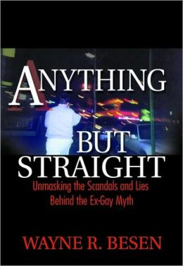 Anything But Straight: Unmasking the Scandals and Lies Behind the Ex-Gay Myth