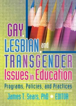 Gay, Lesbian, and Transgender Issues in Education: Programs, Policies, and Practices
