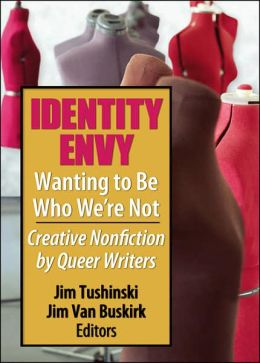 Identity Envy - Wanting to Be Who We're Not: Creative Nonfiction by Queer Writers