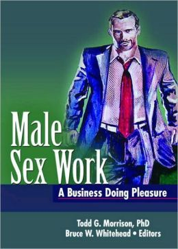 Male Sex Work: A Business Doing Pleasure