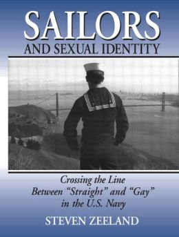 Sailors and Sexual Identity: Crossing the Line Between Straight and Gay in the U. S. Navy
