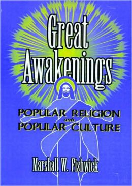 Great Awakenings: Popular Religion and Popular Culture