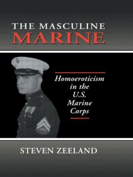 The Masculine Marine : Homoeroticism in the U.S. Marine Corps