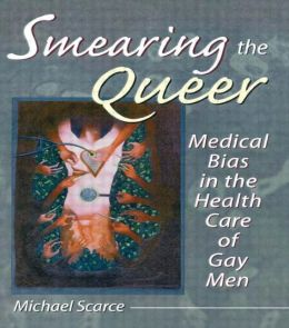 Smearing the Queer: Medical Bias in the Health Care of Gay Men