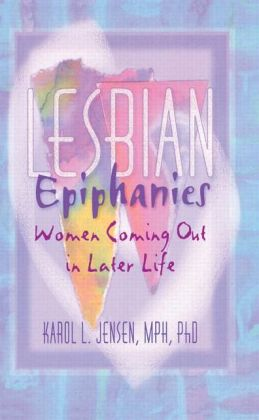 Lesbian Epiphanies: Women Coming Out in Later Life