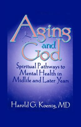 Aging and God: Spiritual Pathways to Mental Health in Midlife and Later Years
