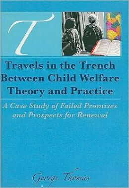 Travels in the Trench Between Child Welfare Theory and Practice
