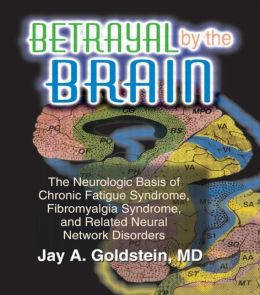 Betrayal by the Brain: The Neurologic Basis of Chronic Fatigue Syndrome, Fibromyalgia Syndrome, and Related Neural Network
