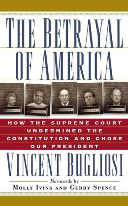 Betrayal of America: How the Supreme Court Undermined the Constitution and Chose Our President