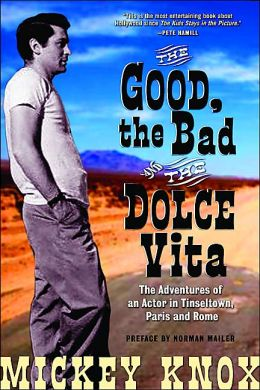 The Good, the Bad, and the Dolce Vita: The Adventures of an Actor in Tinseltown, Paris, and Rome