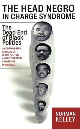 The Head Negro in Charge Syndrome: The Dead End of Black Politics