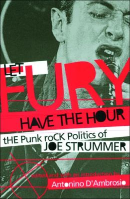 Let Fury Have the Hour: The Punk Rock Politics of Joe Strummer