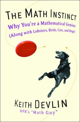 The Math Instinct: Why You're a Mathematical Genius (Along with Lobsters, Birds, Cats, and Dogs)