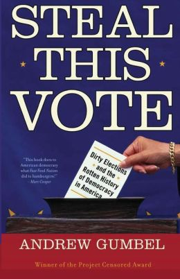 Steal This Vote: Dirty Elections and the Rotton History of Democracy in America