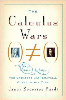 Calculus Wars: Newton, Leibniz, and the Greatest Mathematical Clash of All Time