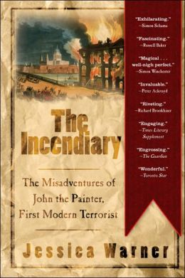 Incendiary: The Misadventures of John the Painter, First Modern Terrorist
