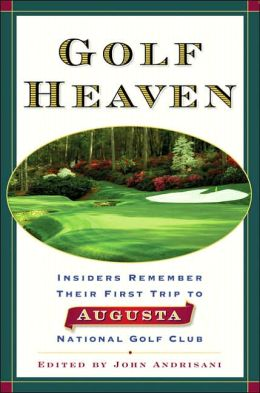 Golf Heaven: Insiders Remember Their First Trip to Augusta National Golf Club
