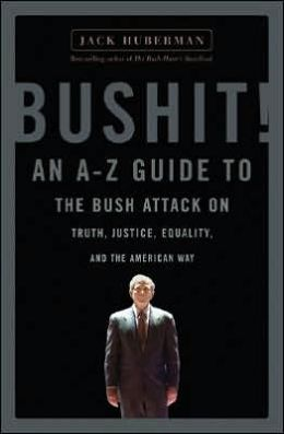 Bushit: An A-Z Guide to the Bush Attack on Truth, Justice, Equality and the American Way