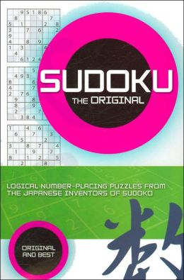Sudoku the Original: Logical Number-Placing Puzzles from the Japanese Inventors of Sudoko