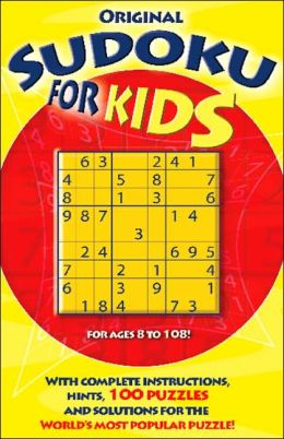 Original Sudoku for Kids: 100 Puzzles with Complete Instructions, Hints, and Solutions for the World's Most Popular Puzzle!