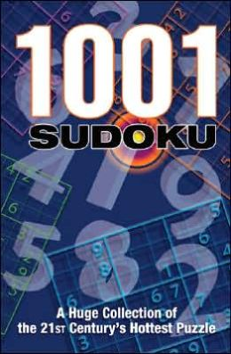 1001 Sudoku: A Huge Collection of the 21st Century's Hottest Puzzle