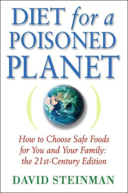 Diet for a Poisoned Planet: How to Choose Safe Foods for You and Your Family: The 21st Century Edition