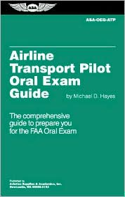 Airline Transport Pilot Oral Exam Guide: The Comprehensive Guide to Prepare You for the FAA Oral Exam